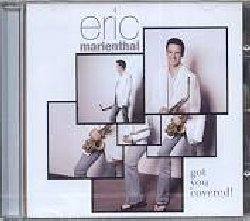 MARIENTHAL ERIC :  GOT YOU COVERED!  (PEAK)  Eric Marienthal, uno degli artisti più interessanti e innovativi del jazz contemporaneo, propone nell'album Got You Covered! una selezione dei classici del jazz preferiti, tra cui New York State of Mind, Stand By Me, You've Got a Friend e Moody's Mood for Love, dimostrando le sue incredibili doti di sassofonista. Con la partecipazione di Russ Freeman, Russell Ferrante, Peter Erskine e Chick Corea come ospite speciale, questo album ci offre uno straordinario ritratto di uno dei talenti emergenti del jazz internazionale.